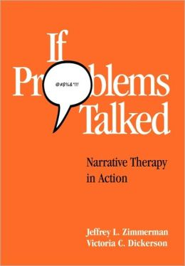 If Problems Talked: Adventures In Narrative Therapy