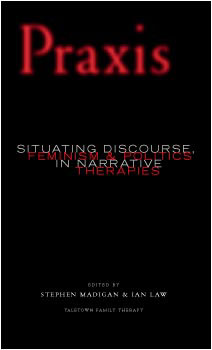 Praxis: Situating Discourse, Feminism & Politics, in Narrative Therapies